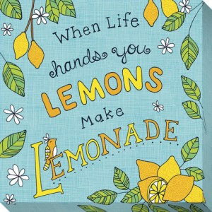 when-life-hands-you-lemons-make-lemonade